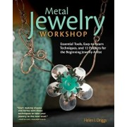Metal Jewelry Workshop: Essential Tools, Easy-To-Learn Techniques, and 12 Projects for the Beginning Jewelry Artist, Paperback/Helen I. Driggs
