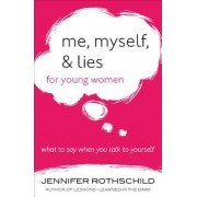 Me, Myself, and Lies for Young Women: What to Say When You Talk to Yourself, Paperback