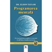Programarea mentala. De la persuasiune si spalare a creierului la self-help si metafizica practica (editie revizuita + CD)/Eldon Taylor