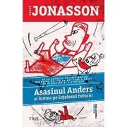 Asasinul Anders si lumea pe intelesul tuturor/Jonas Jonasson