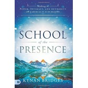 School of the Presence: Walking in Power, Intimacy, and Authority on Earth as It Is in Heaven, Paperback