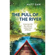 Pull of the River. A Journey Into the Wild and Watery Heart of Britain, Paperback/Matt Gaw