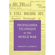 Propaganda Technique in the World War (with Supplemental Material), Paperback/Harold Dwight Lasswell