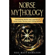 Norse Mythology: Fascinating Myths and Legends of Norse Gods, Heroes and Viking beliefs, Paperback/Neil Matt Hamilton