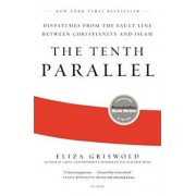 The Tenth Parallel: Dispatches from the Fault Line Between Christianity and Islam, Paperback/Eliza Griswold
