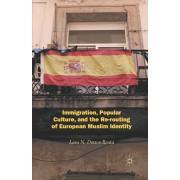 Immigration, Popular Culture, and the Re-routing of European Muslim Identity, Paperback/Lara N. Dotson-Renta