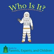 Who Is It?: A Language Learning Book for Wonderful Kids with Autism, Paperback/Pec Books