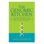The Genomic Kitchen: Your Guide To Understanding And Using The Food-Gene Connection For A Lifetime Of Health, Paperback/Amanda Archibald