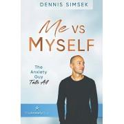 Me VS Myself: The Anxiety Guy Tells All, Paperback/Dennis Simsek