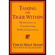 Taming the Tiger Within: Meditations on Transforming Difficult Emotions, Paperback/Thich Nhat Hanh