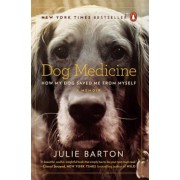 Dog Medicine: How My Dog Saved Me from Myself, Paperback
