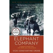 Elephant Company: The Inspiring Story of an Unlikely Hero and the Animals Who Helped Him Save Lives in World War II, Paperback/Vicki Croke