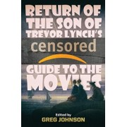 Return of the Son of Trevor Lynch's CENSORED Guide to the Movies, Paperback/Trevor Lynch