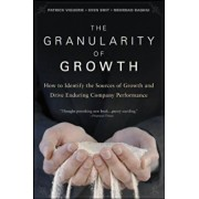 The Granularity of Growth: How to Identify the Sources of Growth and Drive Enduring Company Performance, Hardcover/Patrick Viguerie