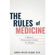 The Rules of Medicine: A Medical Professional's Guide for Success, Paperback/Sonya Myles Sloan