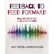 Feedback to Feed Forward: 31 Strategies to Lead Learning, Paperback/Amy Tepper