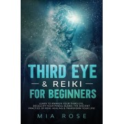 Third Eye & Reiki for Beginners: Learn to awaken your Third Eye, Decalcify your Pineal Gland, the Ancient Practice of Reiki Healing & Transform your L, Paperback/Mia Rose