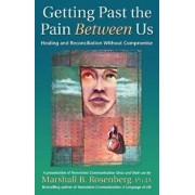 Getting Past the Pain Between Us: Healing and Reconciliation Without Compromise, Paperback/Marshall B. Rosenberg