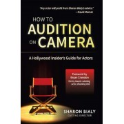 How to Audition on Camera: A Hollywood Insider's Guide for Actors, Paperback