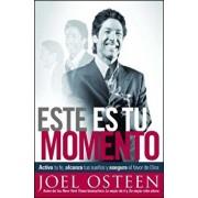 Este Es Tu Momento: Activa Tu Fe, Alcanza Tus Sue os Y Asegura El Favor de Dios, Paperback/Joel Osteen
