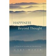 Happiness Beyond Thought: A Practical Guide to Awakening, Paperback/Gary Weber