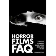 Horror Films FAQ: All That's Left to Know about Slashers Vampires Zombies Aliens and More, Paperback/John Kenneth Muir