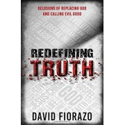 Redefining Truth: Delusions of Replacing God and Calling Evil Good, Paperback