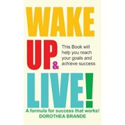 Wake Up and Live!, Hardcover/Dorothea Brande