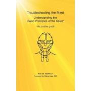 Troubleshooting the Mind: Understanding the Basic Principles of the Kelee, the Student Guide, Paperback