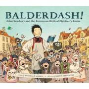 Balderdash!: John Newbery and the Boisterous Birth of Children's Books, Hardcover