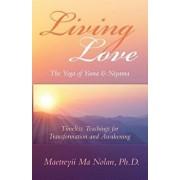 Living Love the Yoga of Yama & Niyama: Timeless Teachings for Transformation and Awakening, Paperback/Maetreyii Ma