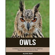 Owls: A Children Pictures Book About Owls With Fun Owls Facts and Photos For Kids, Paperback/Alma Ray