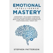 Emotional Intelligence Mastery: The 2. 0 Guide to Improve EQ in 30 Days and Analyze People, Learn Why EQ Beats IQ and Learn to Retrain Your Brain with, Paperback/Stephen Patterson