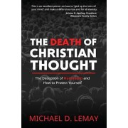 The Death of Christian Thought: The Deception of Humanism and How to Protect Yourself, Paperback