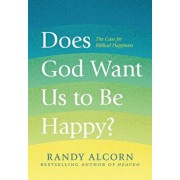 Does God Want Us to Be Happy?: The Case for Biblical Happiness, Hardcover/Randy Alcorn