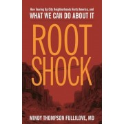Root Shock: How Tearing Up City Neighborhoods Hurts America, and What We Can Do about It, Paperback