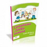 Comunicare in limba romana. Caiet de lucru. Clasa I. Dupa manualul Cd Press autor Simona Dobrescu