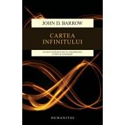 Cartea infinitului. Scurta introducere in nemarginit, etern si nesfarsit - Editia 2015/John D. Barrow