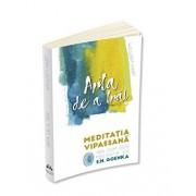 Arta de a trai - Meditatia Vipassana asa cum este predata de S.N. Goenka/William Hart, S. N. Goenka