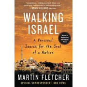 Walking Israel: A Personal Search for the Soul of a Nation, Paperback/Martin Fletcher