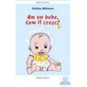 Am un bebe cum il cresc - Cristina Milicescu