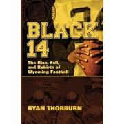 Black 14: The Rise, Fall and Rebirth of Wyoming Football, Paperback/Ryan Thorburn