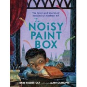 The Noisy Paint Box: The Colors and Sounds of Kandinsky's Abstract Art, Hardcover/Barb Rosenstock