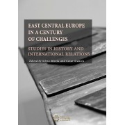 East Central Europe in a Century of Challenges. Studies in History and International Relations (eBook)