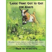 Large Print Dot to Dot for Adults Relaxing Country, Animal, Landscape, Farm Scenes from 150 to 505 Dots, Paperback/Laura's Dot to Dot Therapy