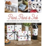 Print, Paint & Ink: Over 20 Modern Craft Projects for You and Your Home, Paperback