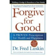 Forgive for Good A Proven Prescription for Health and Happiness