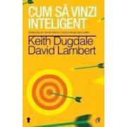 Cum sa vinzi inteligent - Keith Dugdale David Lambert