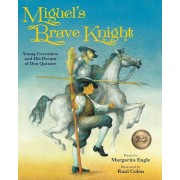 Miguel's Brave Knight: Young Cervantes and His Dream of Don Quixote, Hardcover