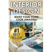 Interior Design: Make Your Home Look Amazing (Luxurious Home Decorating on a Budget), Paperback/Ralph Armani